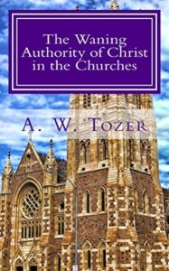 a. w. tozer waning authority in the churches